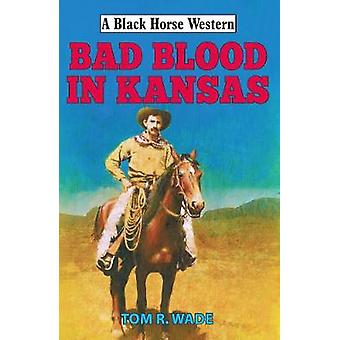Bad Blood in Kansas by Tom R. Wade - 9780719824890 Book