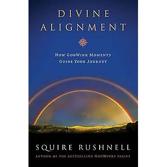 Divine Alignment - How Godwink Moments Guide Your Journey by Squire D.