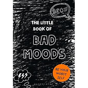 The Little Book of Bad Moods - Be Your Worst Self by The Little Book o