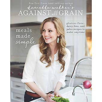 Danielle Walker's Against All Grain - Meals Made Simple - Gluten-Free -