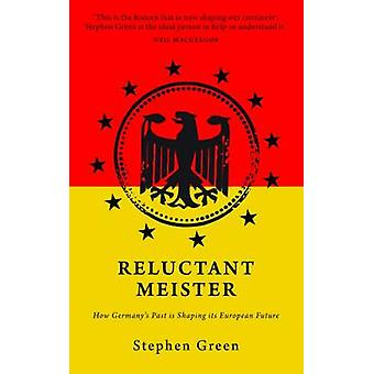 Reluctant Meister - Germany and the New Europe by Stephen Green - 9781