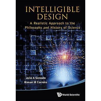 Intelligible Design - A Realistic Approach to the Philosophy and Histo