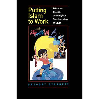 Putting Islam to Work - Education - Politics and Religious Transformat