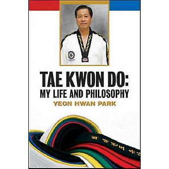 Tae Kwon Do - My Life and Philosophy by Yeon Hwan Park - 9780816077977