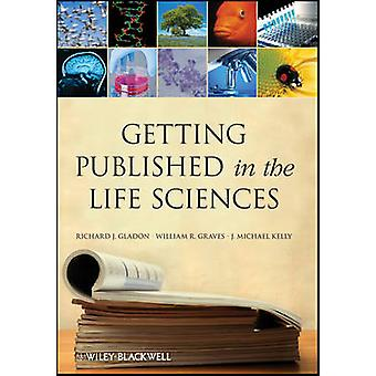 Getting Published in the Life Sciences by Richard J. Gladon - William
