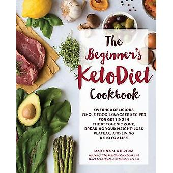 The Beginner's KetoDiet Cookbook - Over 100 Delicious Whole Food - Low