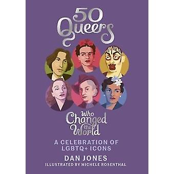 50 Queers Who Changed the World - A celebration of LGBTQ+ icons by Dan