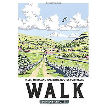 Walk - Tales - Trivia and Rambling Routes for Hikers by David Bathurst