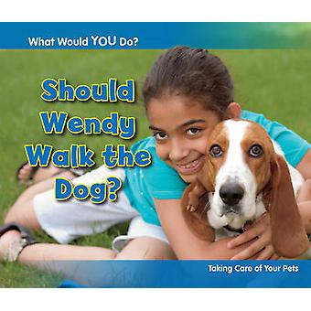 Should Wendy Walk the Dog? - Taking Care of Your Pets by Rebecca Rissm