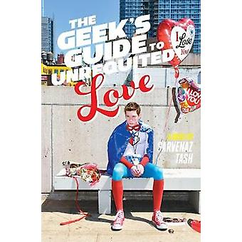 The Geek's Guide to Unrequited Love by Sarvenaz Tash - 9781481456548