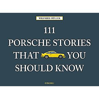 111 Porsche Stories You Should Know by Wilfried Muller - 978374080035