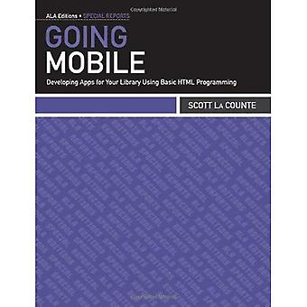 Going Mobile: Developing Apps for Your Library Using Basic HTML Programming (ALA Editions: Special Reports)