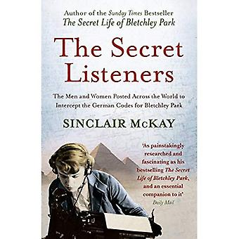 The Secret Listeners: The Men and Women Posted Across the World to Intercept the German Codes for Bletchley Park: How the Y Service Intercepted the German Codes for Bletchley Park