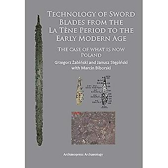 Technology of Sword Blades from the La Tene Period to the Early Modern Age 2014: The Case of What is Now Poland