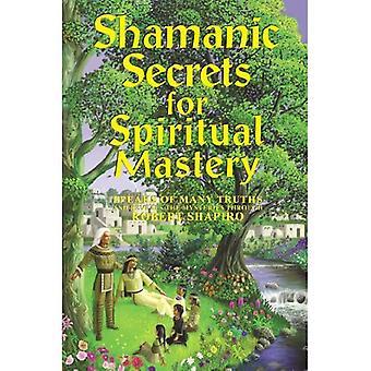Sjamanistische geheimen voor spiritueel meesterschap: spreekt van vele waarheden en onthult de geheimen door Robert Shapiro (de encyclopedie van het spirituele pad) (Explorer Race: sjamanistisch geheimen)