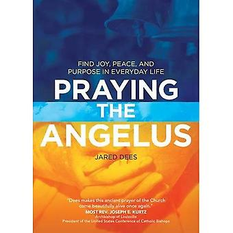 Praying the Angelus: Find Joy, Peace, and Purpose in� Everyday Life