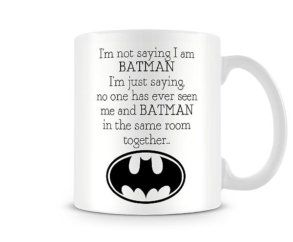 I'm Not Saying I Am Batman Mug