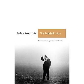 The Football Man - People & Passions in Soccer (Re-issue) by Arthur Ho
