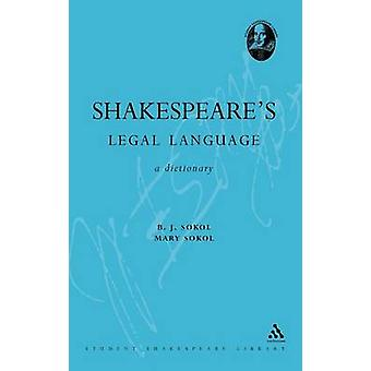 Shakespeares Legal Language A Dictionary by Sokol & B. J.