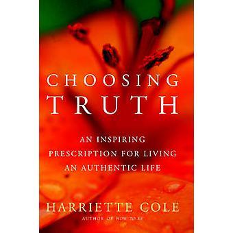 Elegir una receta inspiradora de verdad para vivir una vida auténtica por Cole y Harriette
