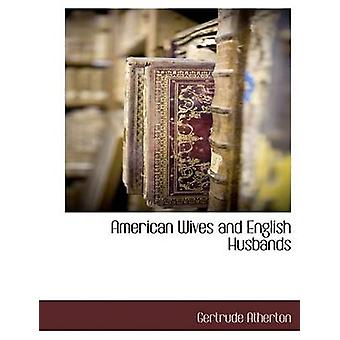 American Wives and English Husbands by Atherton & Gertrude