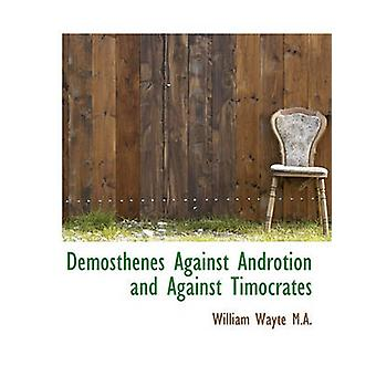 Demosthenes Against Androtion and Against Timocrates by Wayte & William