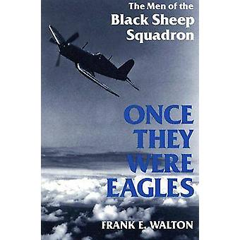 Once They Were Eagles The Men of the Black Sheep Squadron by Walton & Frank E.