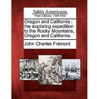 أوريغون وكاليفورنيا بعثة استكشاف إلى جبال روكي أوريغون وكاليفورنيا. من فرمونت & جون تشارلز