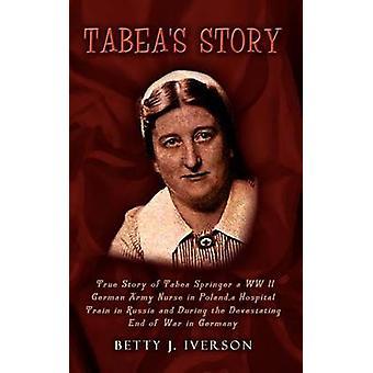 Tabeas berättelse sann historia av Tabea Springer WW II tyska armén sjuksköterska i Polen ett sjukhus tränar i Ryssland och under Devestatin av Iverson & Betty J.