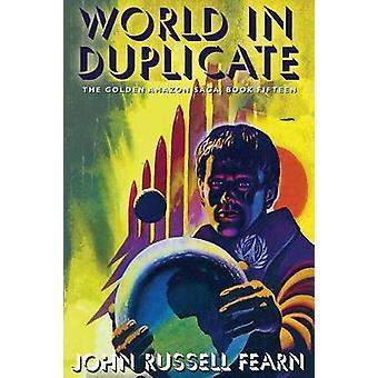 World in Duplicate The Golden Amazon Saga Book Fifteen by Fearn & John Russell