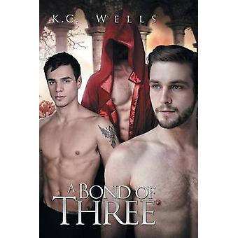A Bond of Three by Wells & K.C.