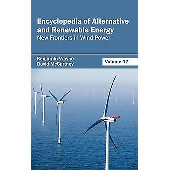 Encyclopedia of Alternative and Renewable Energy Volume 17 New Frontiers in Wind Power by Wayne & Benjamin