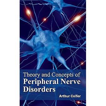 Theorien und Konzepte der peripheren Nervenerkrankungen von Colfer & Arthur