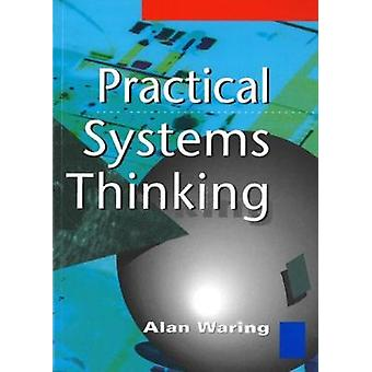 Practical Systems Thinking by Waring & Alan