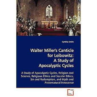 Walter Millers Canticle voor Leibowitz A studie van apocalyptische cycli door Smith & Cynthia