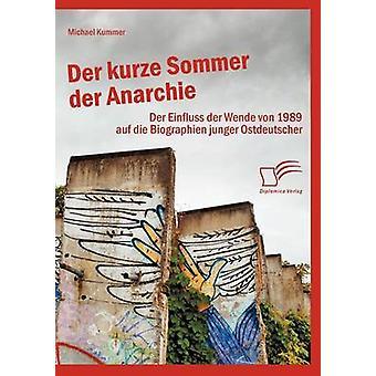 Der kurze Sommer der Anarchie Der Einfluss der Wende von 1989 auf die Biographien junger Ostdeutscher by Kummer & Michael