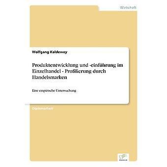 Produktentwicklung und einfhrung im Einzelhandel  Profilierung durch Handelsmarken by Kaldewey & Wolfgang