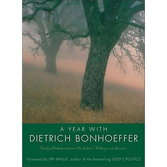 A Year with Dietrich Bonhoeffer - Daily Meditations from His Letters -