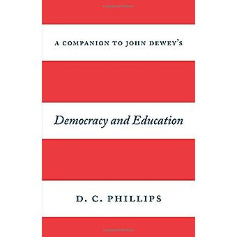 A Companion to John Dewey's Democracy and Education by D. C. Phillips