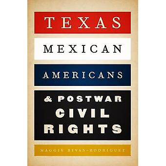 Texas Mexican Americans and Postwar Civil Rights by Maggie Rivas-Rodr