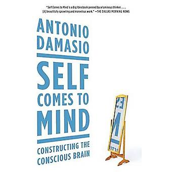 Self Comes to Mind - Constructing the Conscious Brain by Antonio Damas