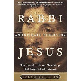Rabbi Jesus - an Intimate Biography - The Jewish Life and Teachings Tha