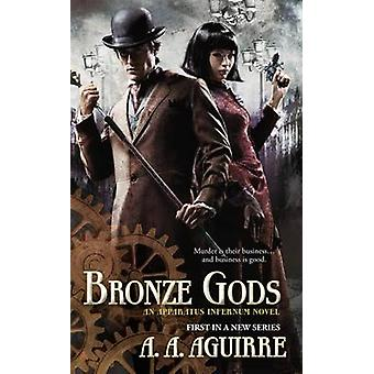 Bronze Gods by A A Aguirre - 9780425258194 Book