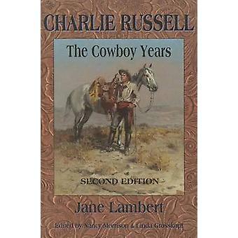 Charlie Russell - The Cowboy Years (2nd) by Jane Lambert - Nancy Morri