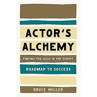 Actor's Alchemy - Finding the Gold in the Script by Bruce Miller - 978