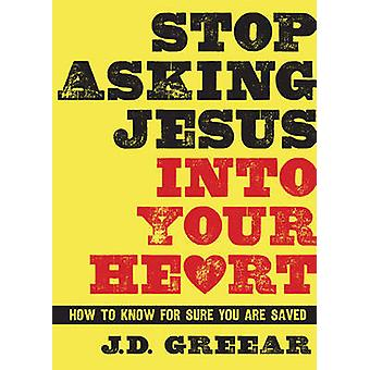 Stop Asking Jesus Into Your Heart - How to Know for Sure You Are Saved