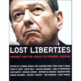 Lost Liberties - Ashcroft and the Assault on Personal Freedom by Cynth