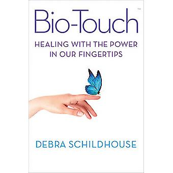 Bio-Touch - Healing with the Power in Our Fingertips by Debra Schildho