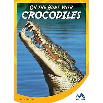 On the Hunt with Crocodiles by Kristen Pope - 9781634074490 Book