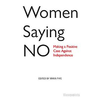 Women Saying No - Making a Positive Case Against Independence by Maria